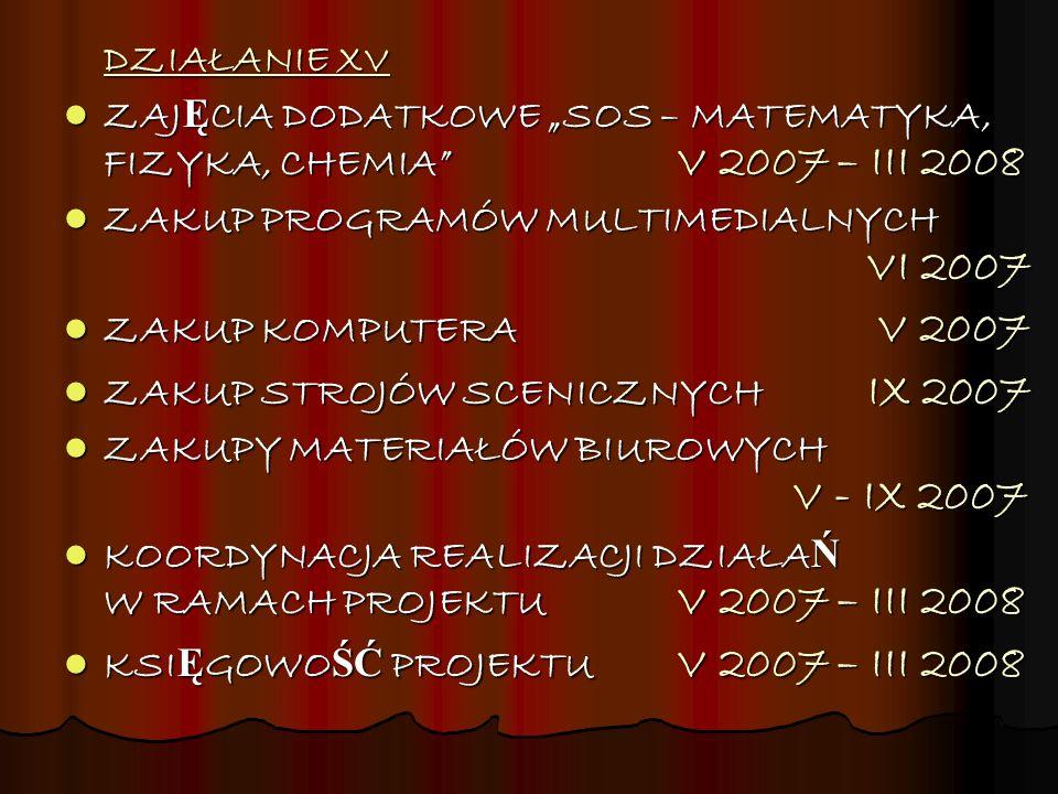 """DZIAŁANIE XV ZAJĘCIA DODATKOWE """"SOS – MATEMATYKA, FIZYKA, CHEMIA V 2007 – III 2008."""