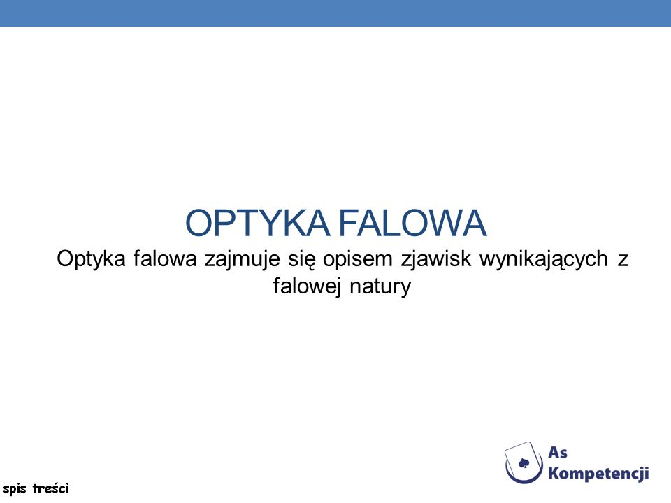 Optyka falowa zajmuje się opisem zjawisk wynikających z falowej natury
