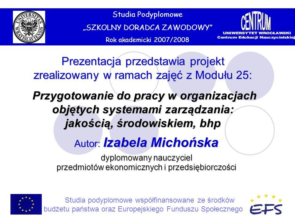 """Studia Podyplomowe""""SZKOLNY DORADCA ZAWODOWY Rok akademicki 2007/2008. Prezentacja przedstawia projekt zrealizowany w ramach zajęć z Modułu 25:"""