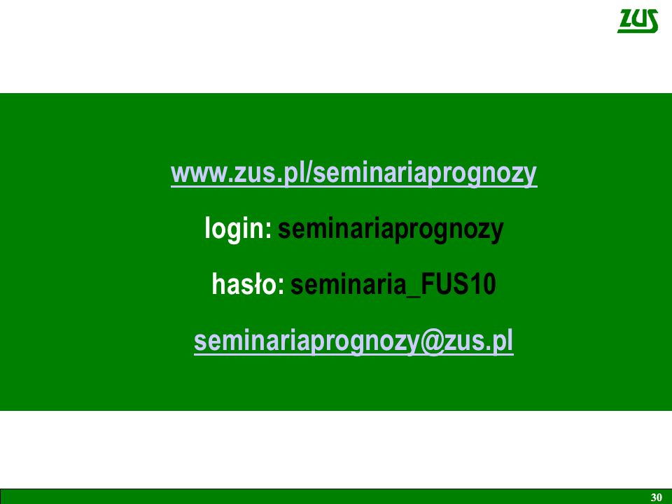 www.zus.pl/seminariaprognozy login: seminariaprognozy hasło: seminaria_FUS10 seminariaprognozy@zus.pl
