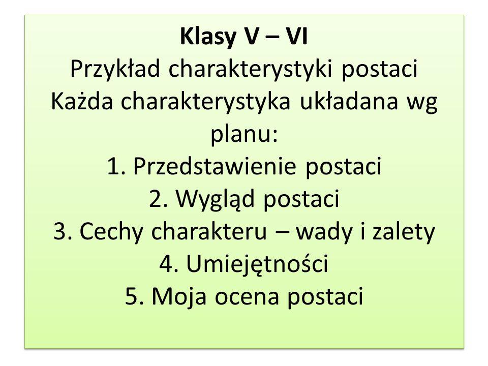 Klasy V – VI Przykład charakterystyki postaci Każda charakterystyka układana wg planu: 1.