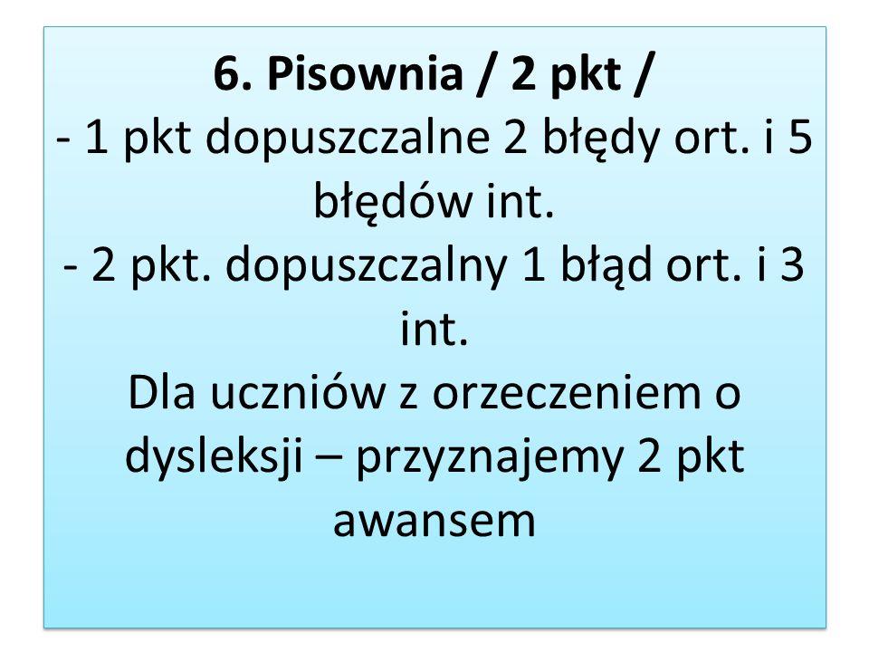 6. Pisownia / 2 pkt / - 1 pkt dopuszczalne 2 błędy ort. i 5 błędów int