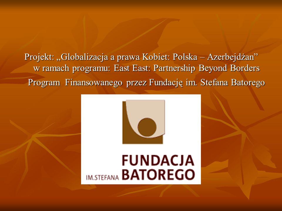 """Projekt: """"Globalizacja a prawa Kobiet: Polska – Azerbejdżan w ramach programu: East East: Partnership Beyond Borders Program Finansowanego przez Fundację im."""