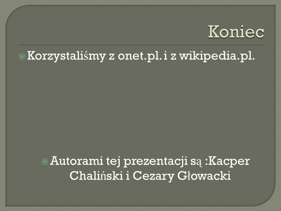 Autorami tej prezentacji są :Kacper Chaliński i Cezary Głowacki