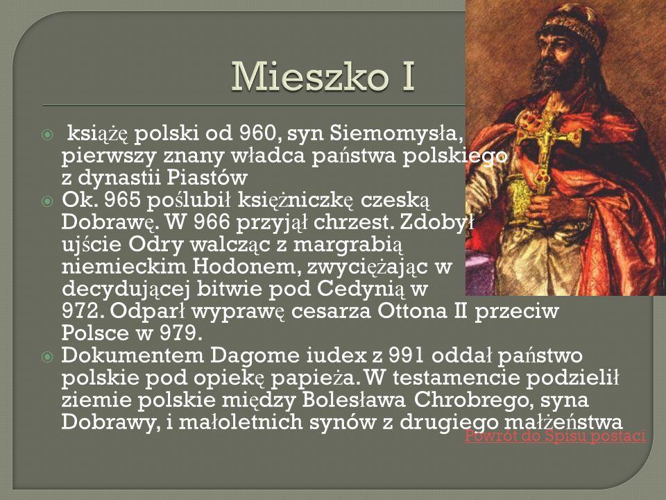 Mieszko I książę polski od 960, syn Siemomysła, pierwszy znany władca państwa polskiego z dynastii Piastów.