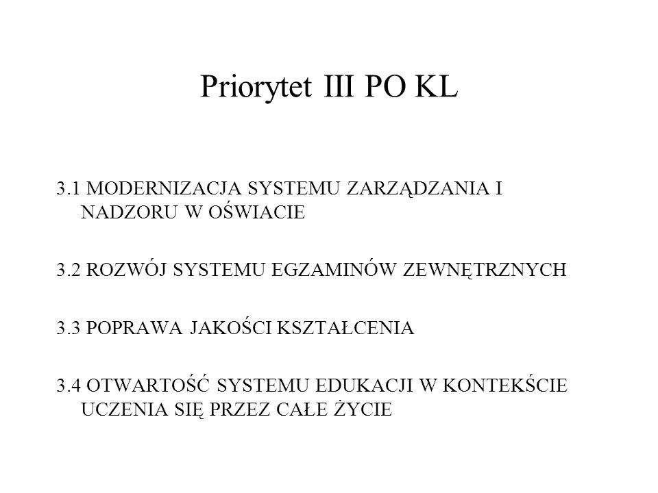 Priorytet III PO KL 3.1 MODERNIZACJA SYSTEMU ZARZĄDZANIA I NADZORU W OŚWIACIE. 3.2 ROZWÓJ SYSTEMU EGZAMINÓW ZEWNĘTRZNYCH.