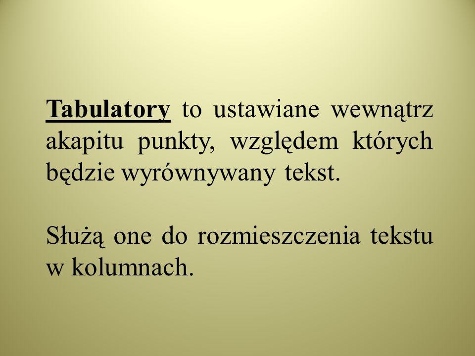 Tabulatory to ustawiane wewnątrz akapitu punkty, względem których będzie wyrównywany tekst.