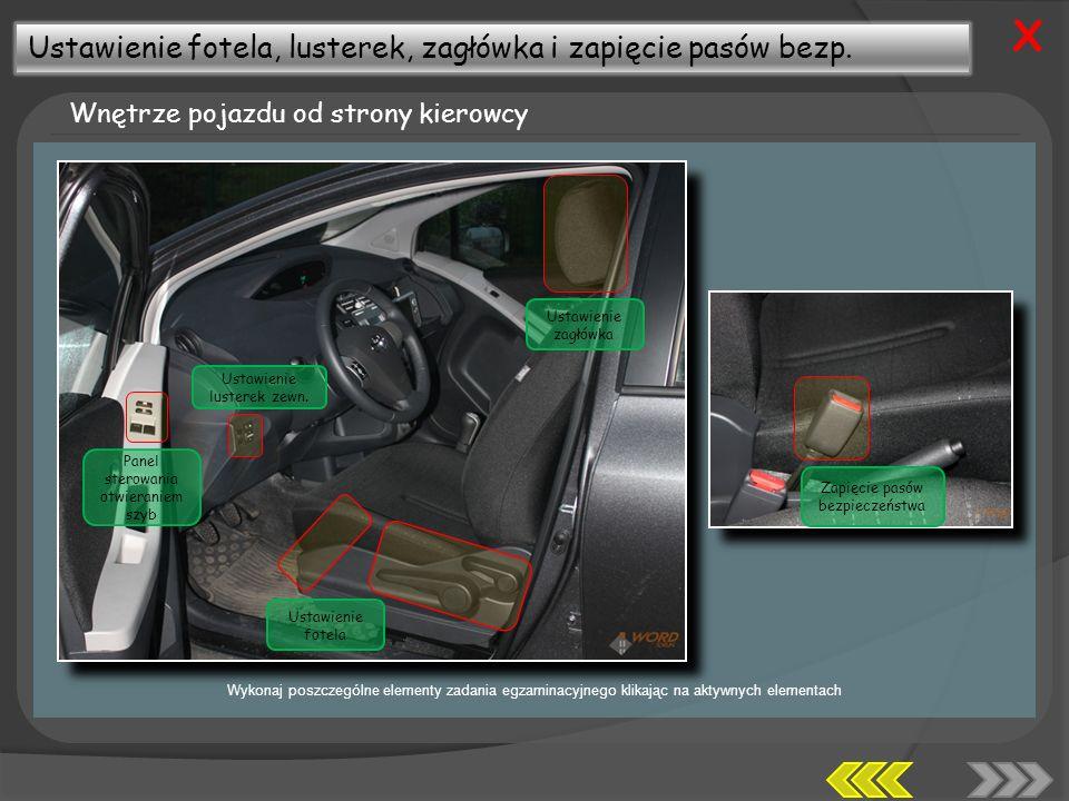 X Ustawienie fotela, lusterek, zagłówka i zapięcie pasów bezp.