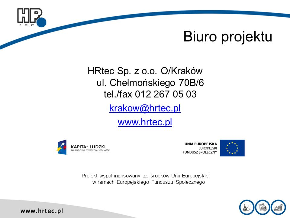 Biuro projektu HRtec Sp. z o.o. O/Kraków ul. Chełmońskiego 70B/6 tel./fax 012 267 05 03. krakow@hrtec.pl.