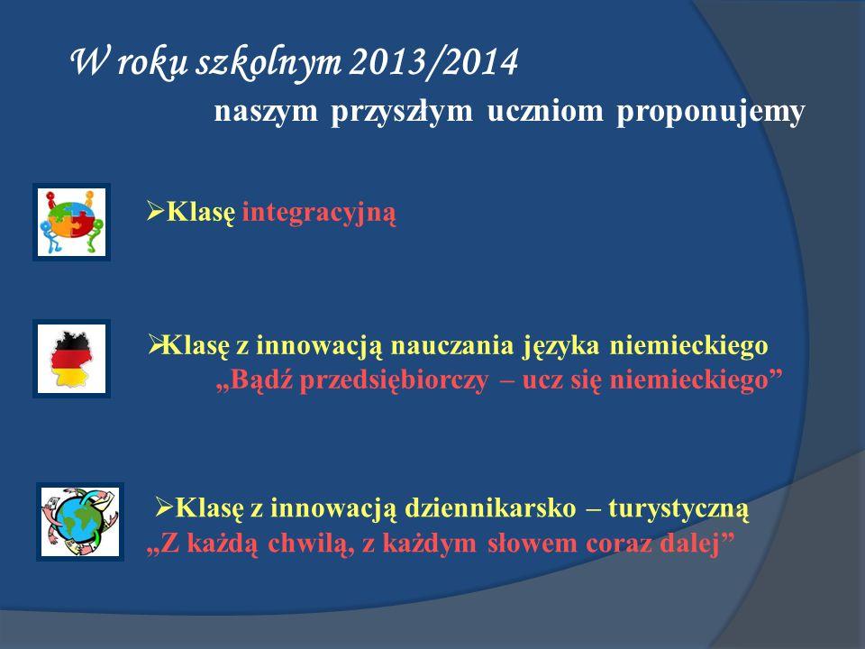 W roku szkolnym 2013/2014 naszym przyszłym uczniom proponujemy