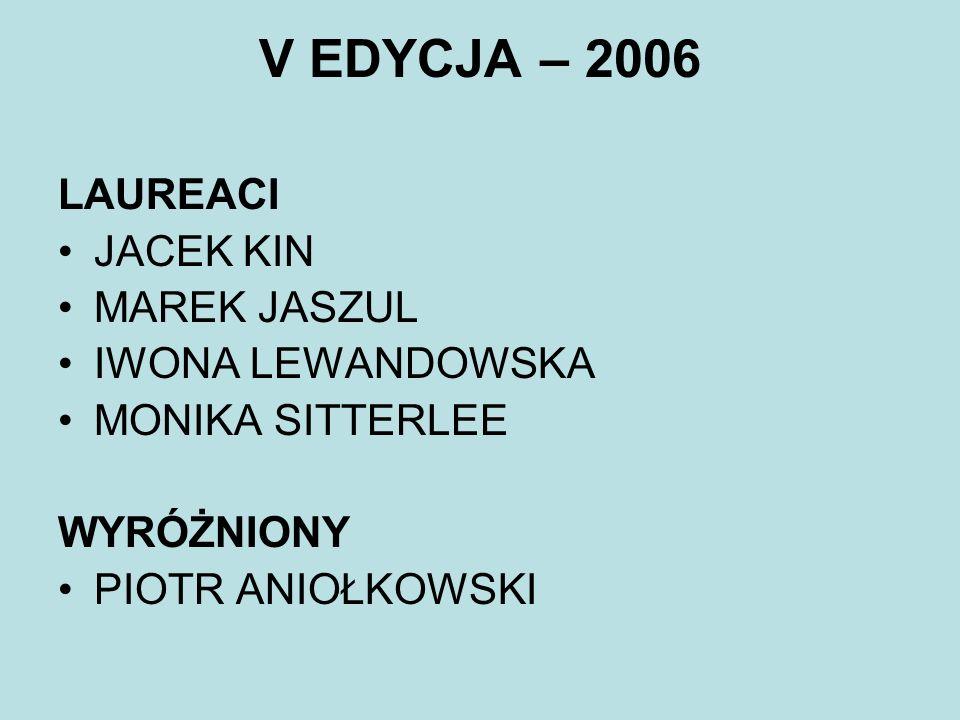 V EDYCJA – 2006 LAUREACI JACEK KIN MAREK JASZUL IWONA LEWANDOWSKA