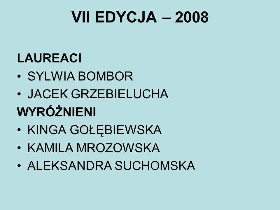 VII EDYCJA – 2008 LAUREACI SYLWIA BOMBOR JACEK GRZEBIELUCHA WYRÓŻNIENI