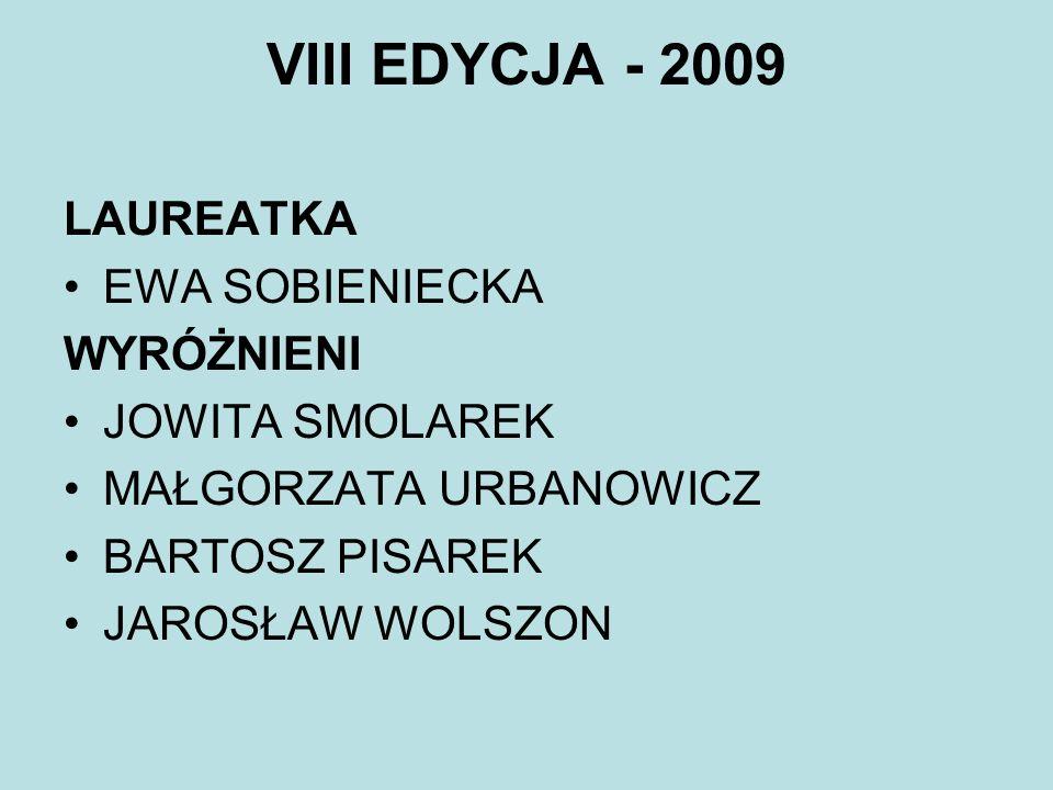 VIII EDYCJA - 2009 LAUREATKA EWA SOBIENIECKA WYRÓŻNIENI