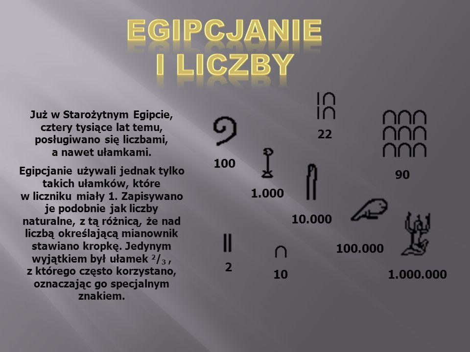 EGIPCJANIE I LICZBY. Już w Starożytnym Egipcie, cztery tysiące lat temu, posługiwano się liczbami, a nawet ułamkami.