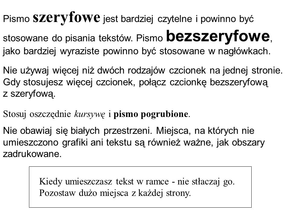 Pismo szeryfowe jest bardziej czytelne i powinno być stosowane do pisania tekstów. Pismo bezszeryfowe, jako bardziej wyraziste powinno być stosowane w nagłówkach.