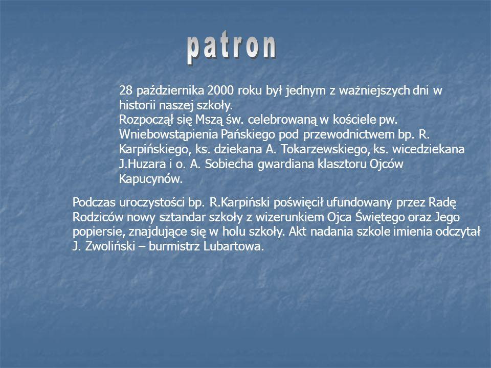 patron 28 października 2000 roku był jednym z ważniejszych dni w historii naszej szkoły.