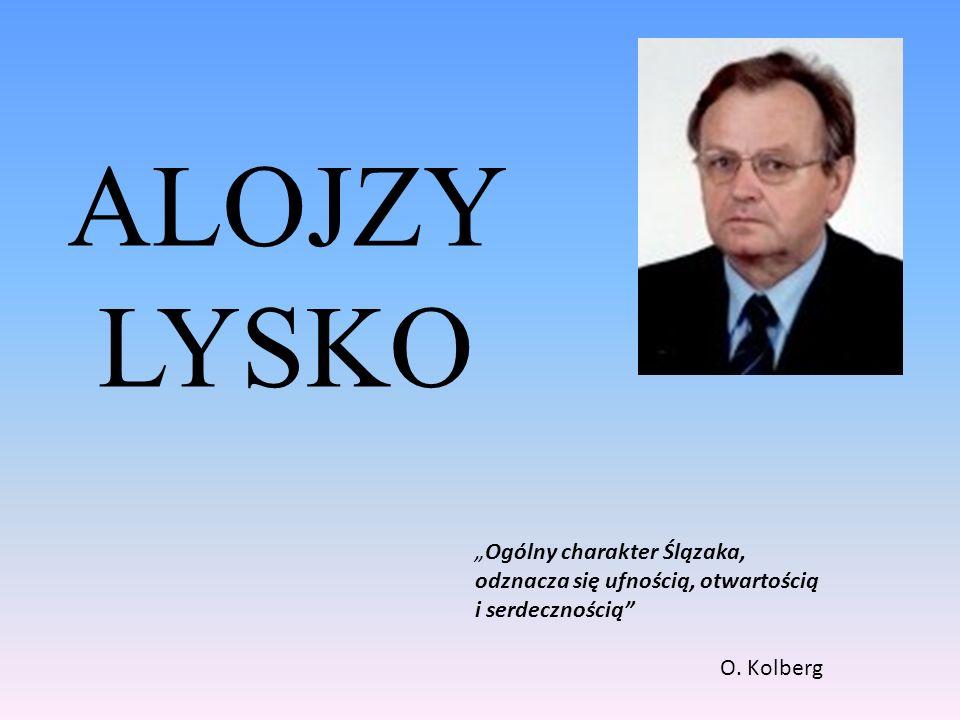 """ALOJZY LYSKO """"Ogólny charakter Ślązaka, odznacza się ufnością, otwartością."""