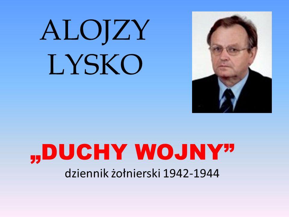 """ALOJZY LYSKO """"DUCHY WOJNY dziennik żołnierski 1942-1944"""