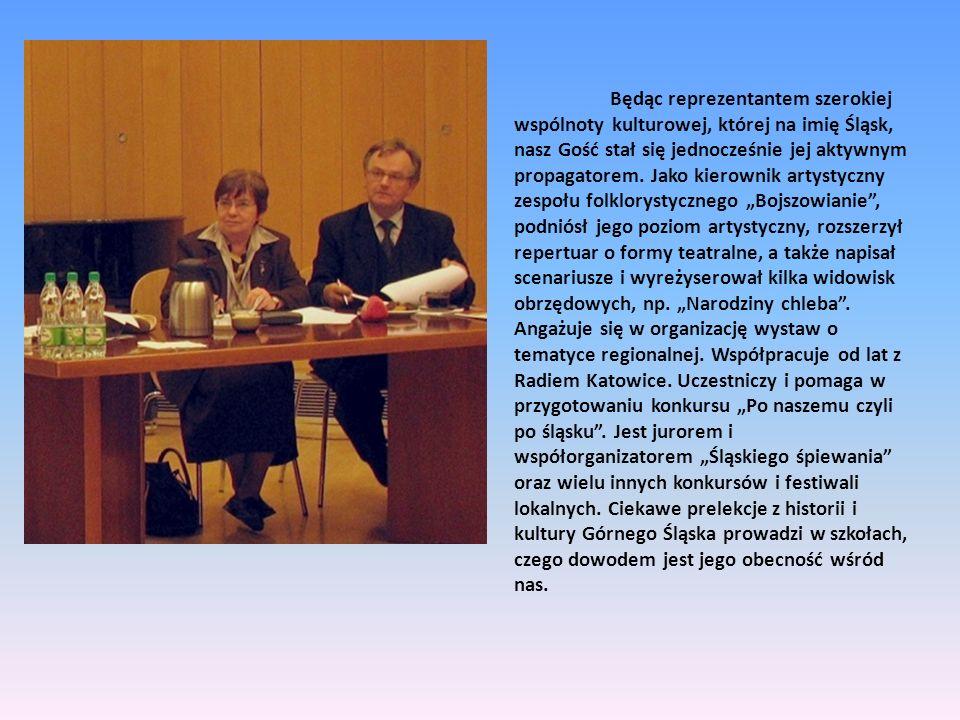 Będąc reprezentantem szerokiej wspólnoty kulturowej, której na imię Śląsk, nasz Gość stał się jednocześnie jej aktywnym propagatorem.