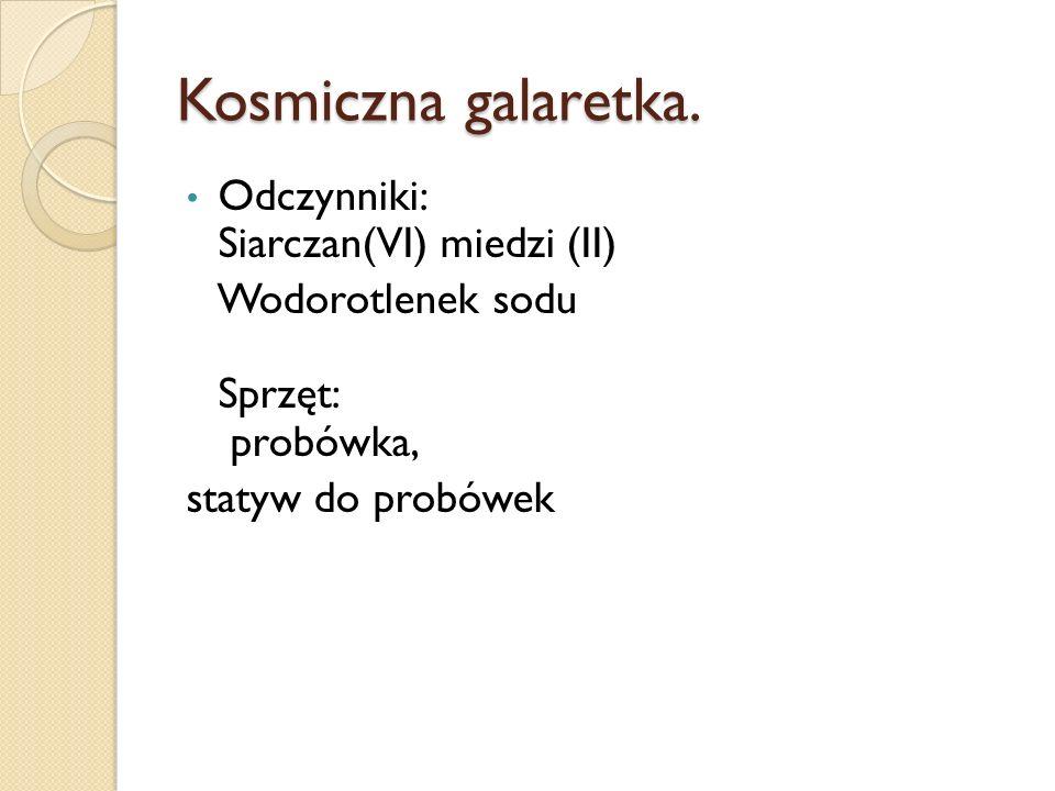 Kosmiczna galaretka. Odczynniki: Siarczan(VI) miedzi (II)