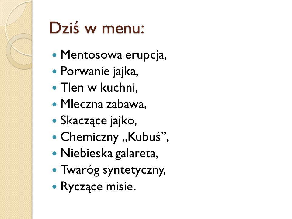 Dziś w menu: Mentosowa erupcja, Porwanie jajka, Tlen w kuchni,