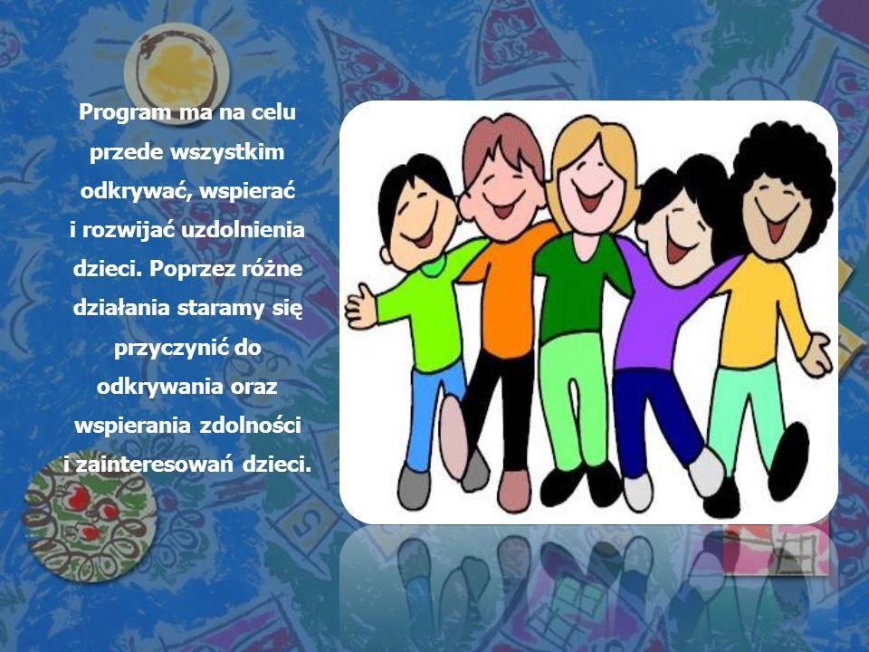 Program ma na celu przede wszystkim odkrywać, wspierać i rozwijać uzdolnienia dzieci.