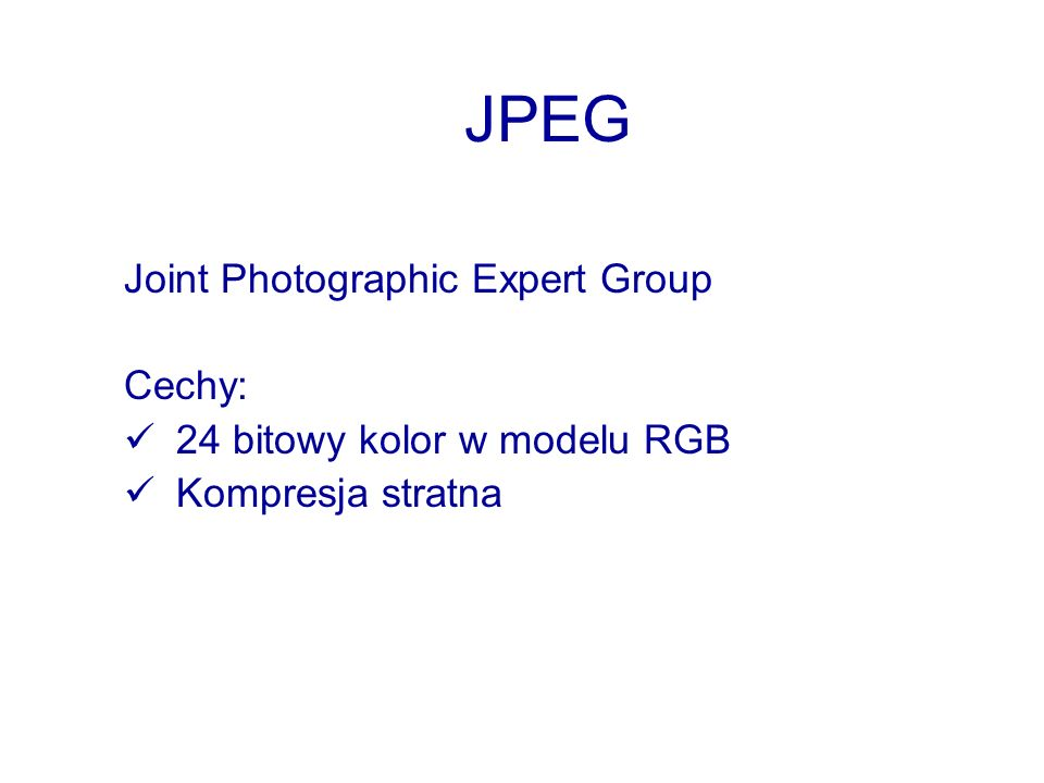 JPEG Joint Photographic Expert Group Cechy: