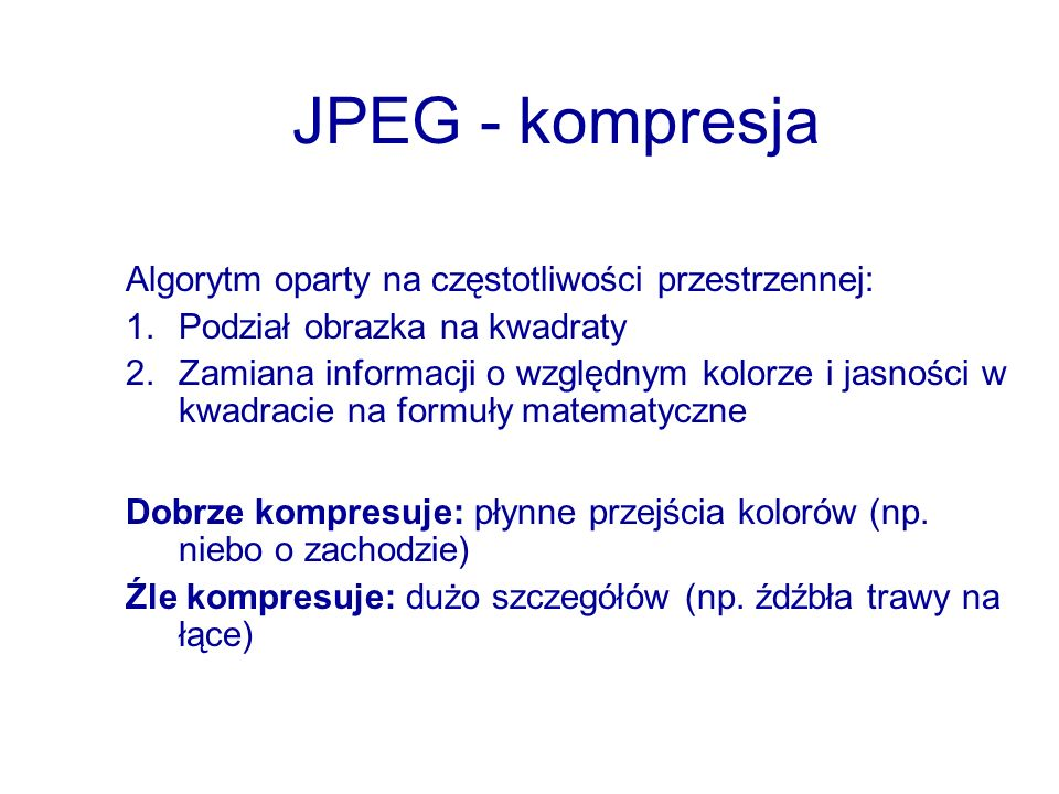 JPEG - kompresja Algorytm oparty na częstotliwości przestrzennej: