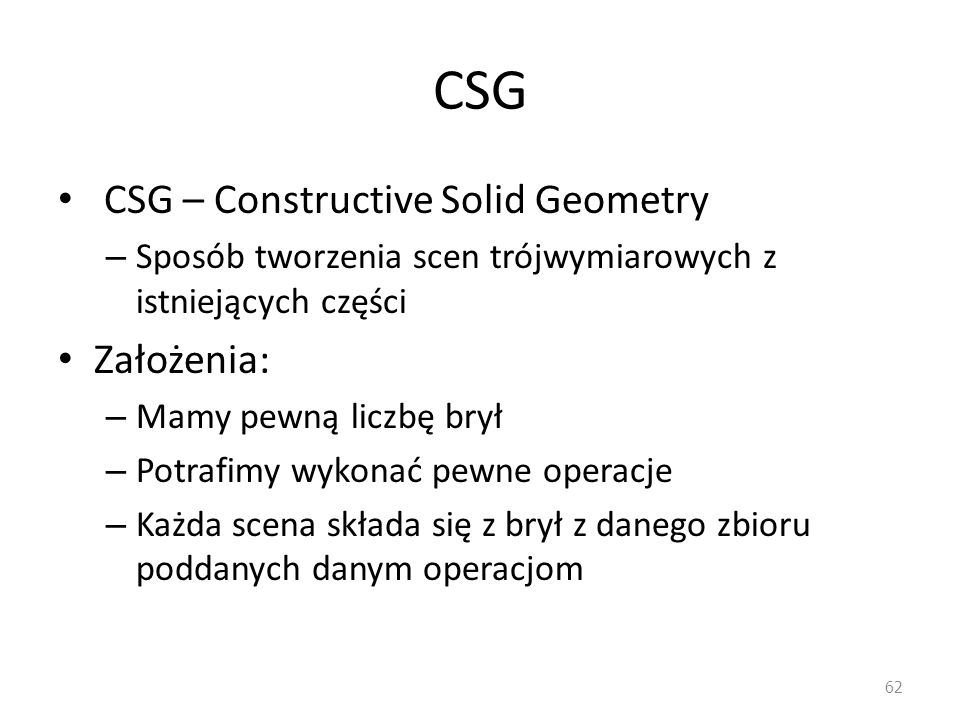 CSG CSG – Constructive Solid Geometry Założenia: