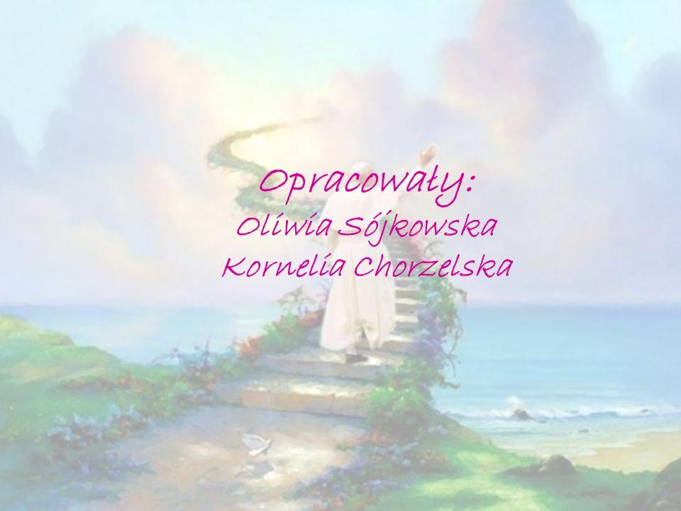 Opracowały: Oliwia Sójkowska Kornelia Chorzelska