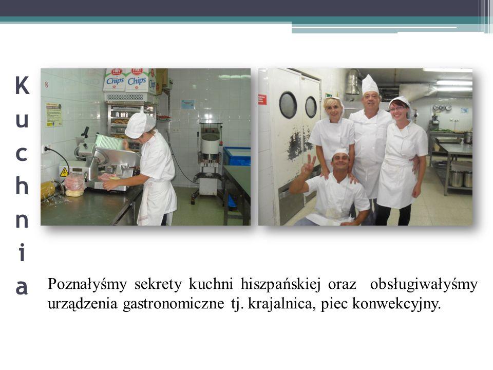 Kuchnia Poznałyśmy sekrety kuchni hiszpańskiej oraz obsługiwałyśmy urządzenia gastronomiczne tj.