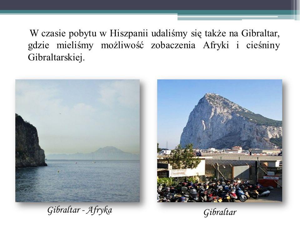 W czasie pobytu w Hiszpanii udaliśmy się także na Gibraltar, gdzie mieliśmy możliwość zobaczenia Afryki i cieśniny Gibraltarskiej.