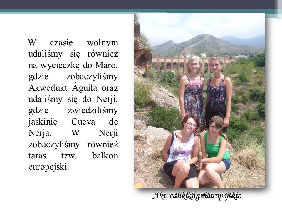 W czasie wolnym udaliśmy się również na wycieczkę do Maro, gdzie zobaczyliśmy Akwedukt Águila oraz udaliśmy się do Nerji, gdzie zwiedziliśmy jaskinię Cueva de Nerja. W Nerji zobaczyliśmy również taras tzw. balkon europejski.