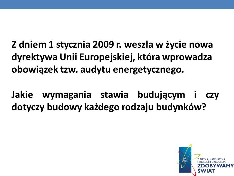 Z dniem 1 stycznia 2009 r. weszła w życie nowa dyrektywa Unii Europejskiej, która wprowadza obowiązek tzw. audytu energetycznego.