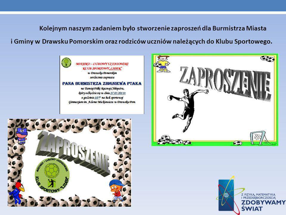 Kolejnym naszym zadaniem było stworzenie zaproszeń dla Burmistrza Miasta i Gminy w Drawsku Pomorskim oraz rodziców uczniów należących do Klubu Sportowego.