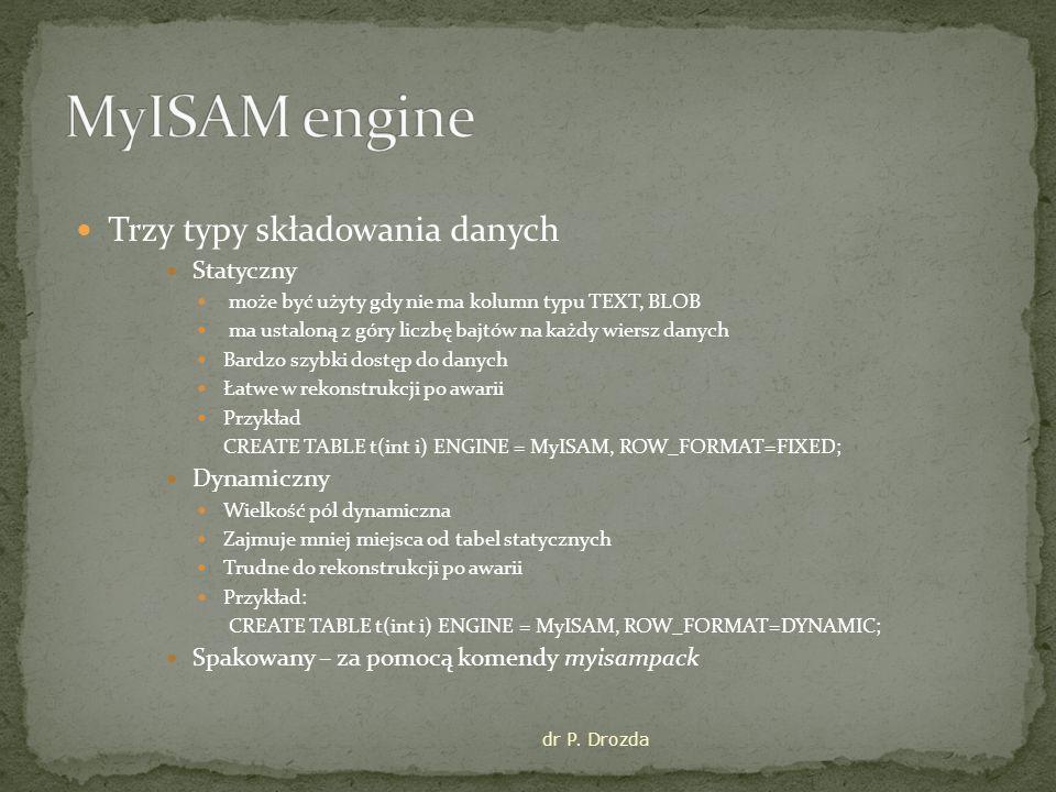MyISAM engine Trzy typy składowania danych Statyczny Dynamiczny