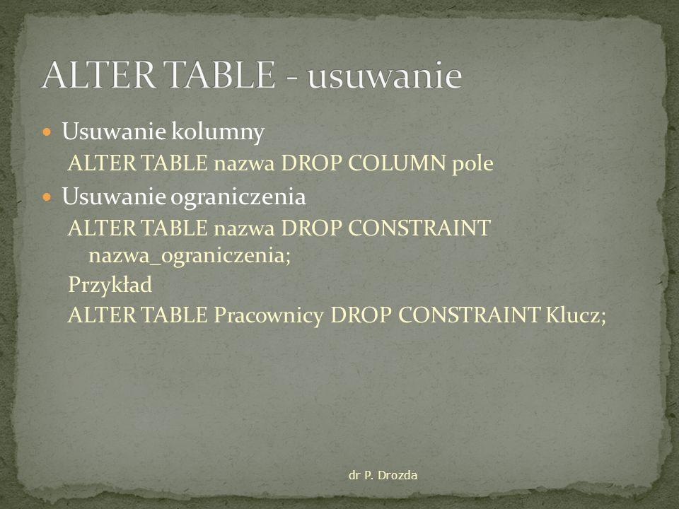 ALTER TABLE - usuwanie Usuwanie kolumny Usuwanie ograniczenia