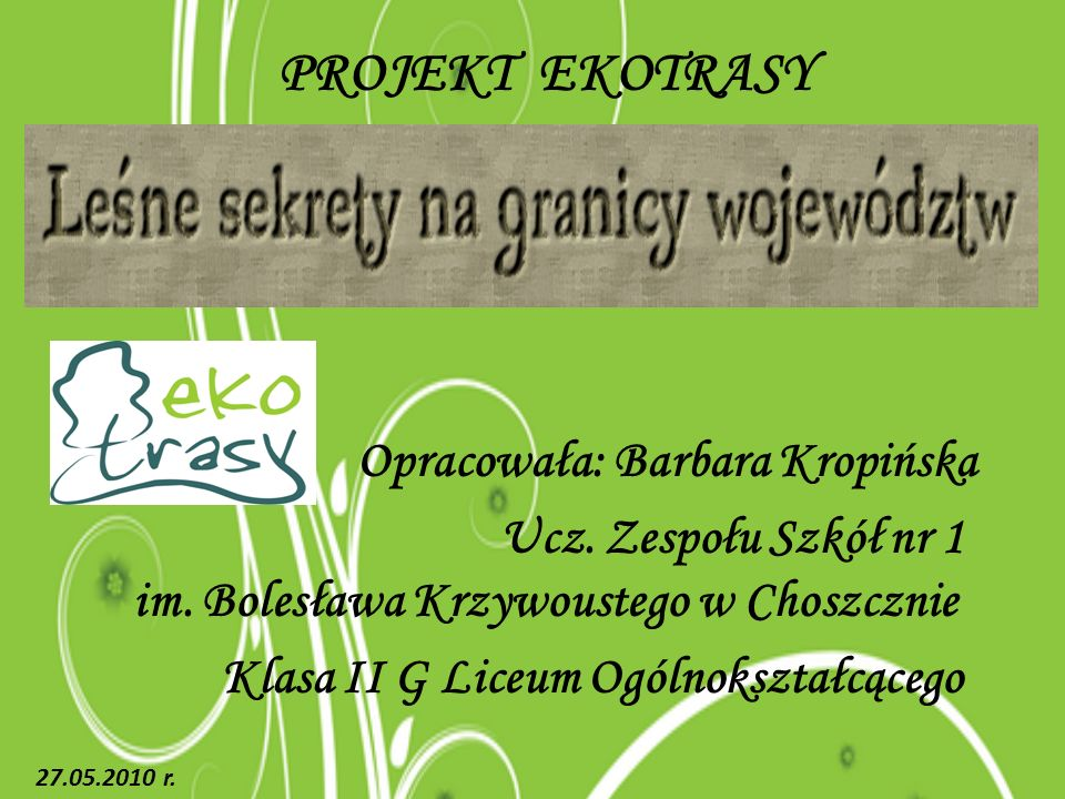 PROJEKT EKOTRASY Opracowała: Barbara Kropińska