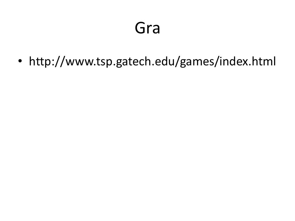 Gra http://www.tsp.gatech.edu/games/index.html
