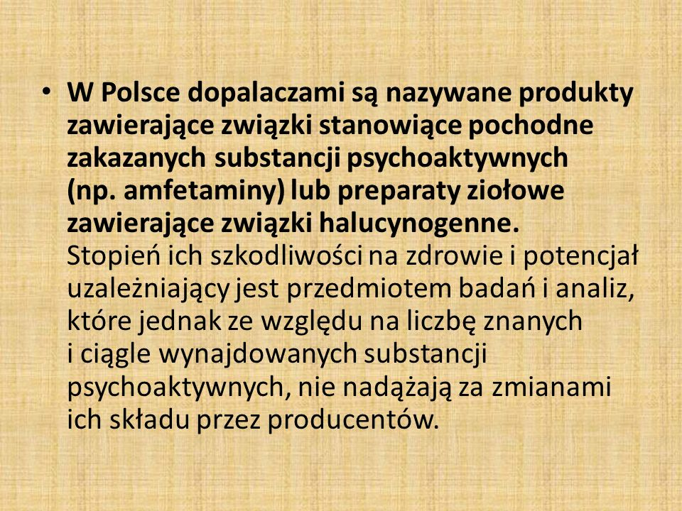 W Polsce dopalaczami są nazywane produkty zawierające związki stanowiące pochodne zakazanych substancji psychoaktywnych