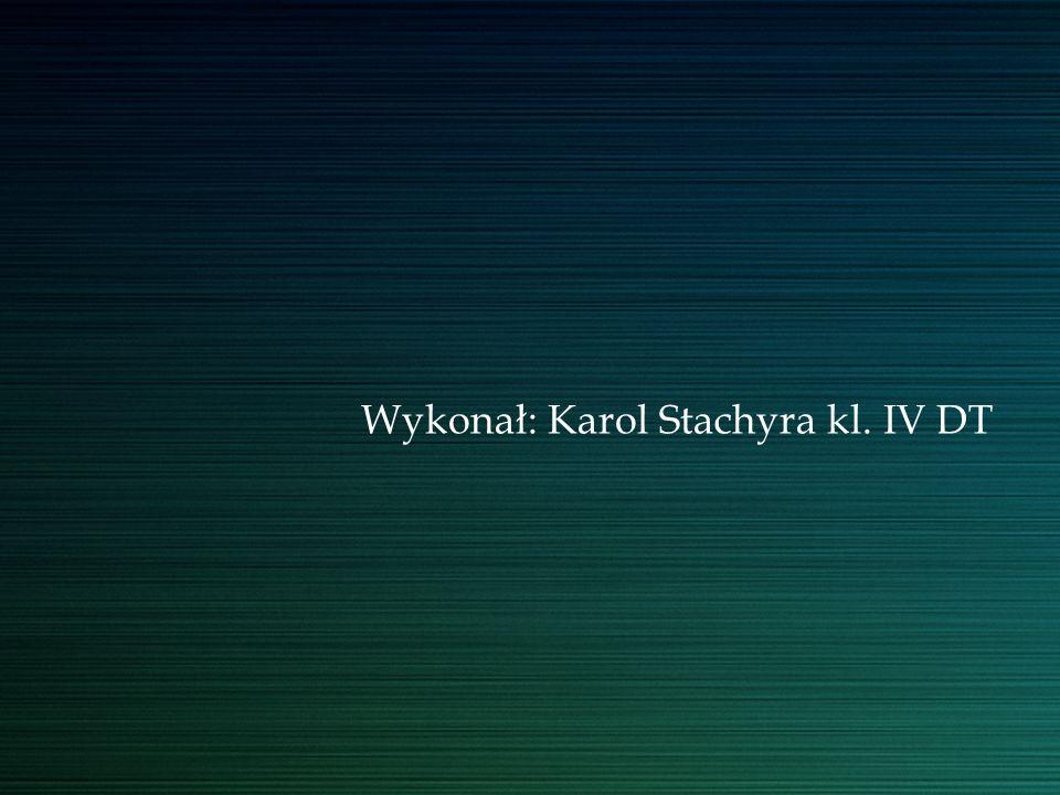 Wykonał: Karol Stachyra kl. IV DT