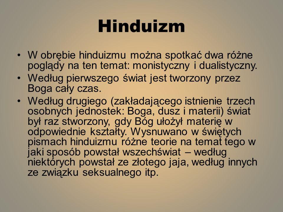 Hinduizm W obrębie hinduizmu można spotkać dwa różne poglądy na ten temat: monistyczny i dualistyczny.