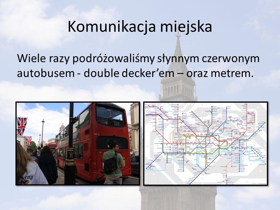 Komunikacja miejska Wiele razy podróżowaliśmy słynnym czerwonym autobusem - double decker'em – oraz metrem.