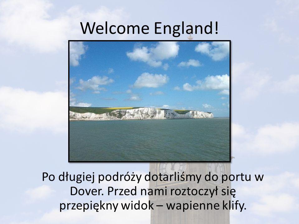 Welcome England. Po długiej podróży dotarliśmy do portu w Dover.