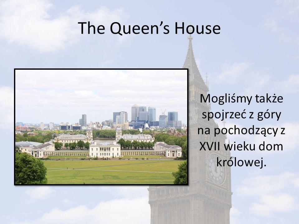 The Queen's House Mogliśmy także spojrzeć z góry na pochodzący z XVII wieku dom królowej.