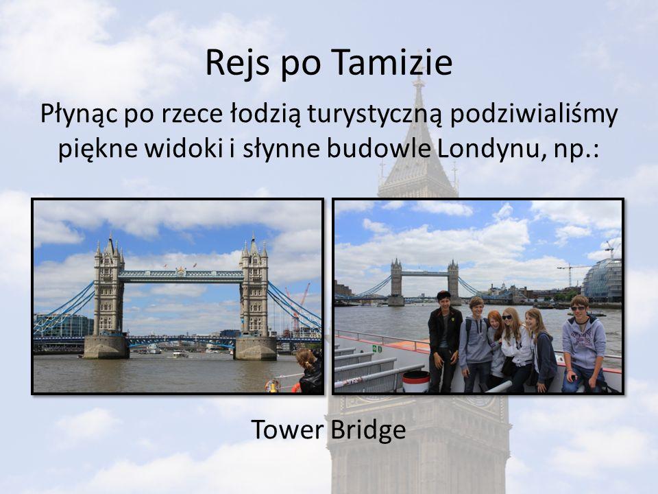 Rejs po Tamizie Płynąc po rzece łodzią turystyczną podziwialiśmy piękne widoki i słynne budowle Londynu, np.: