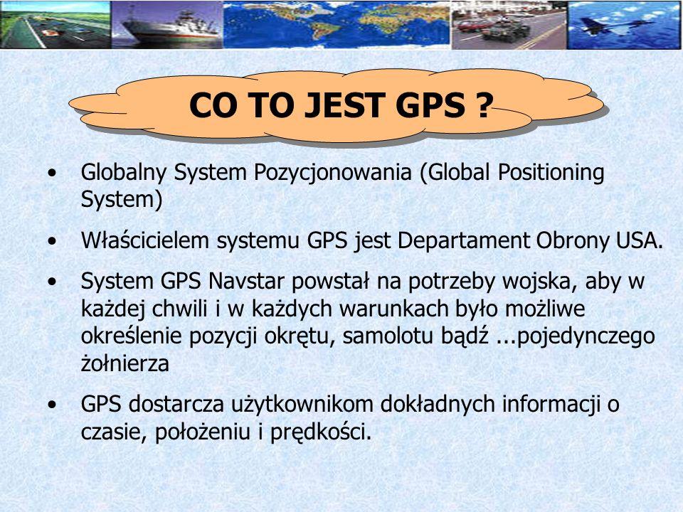 CO TO JEST GPS Globalny System Pozycjonowania (Global Positioning System) Właścicielem systemu GPS jest Departament Obrony USA.