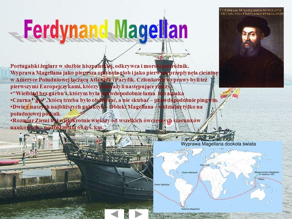 Ferdynand Magellan Portugalski żeglarz w służbie hiszpańskiej, odkrywca i morski podróżnik.