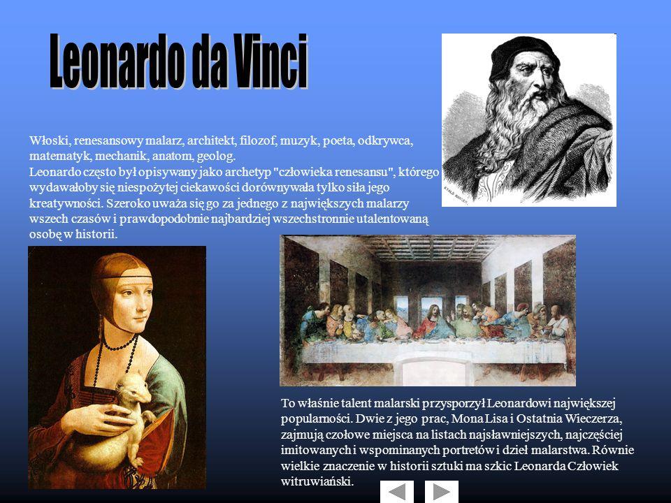 Leonardo da Vinci Włoski, renesansowy malarz, architekt, filozof, muzyk, poeta, odkrywca, matematyk, mechanik, anatom, geolog.