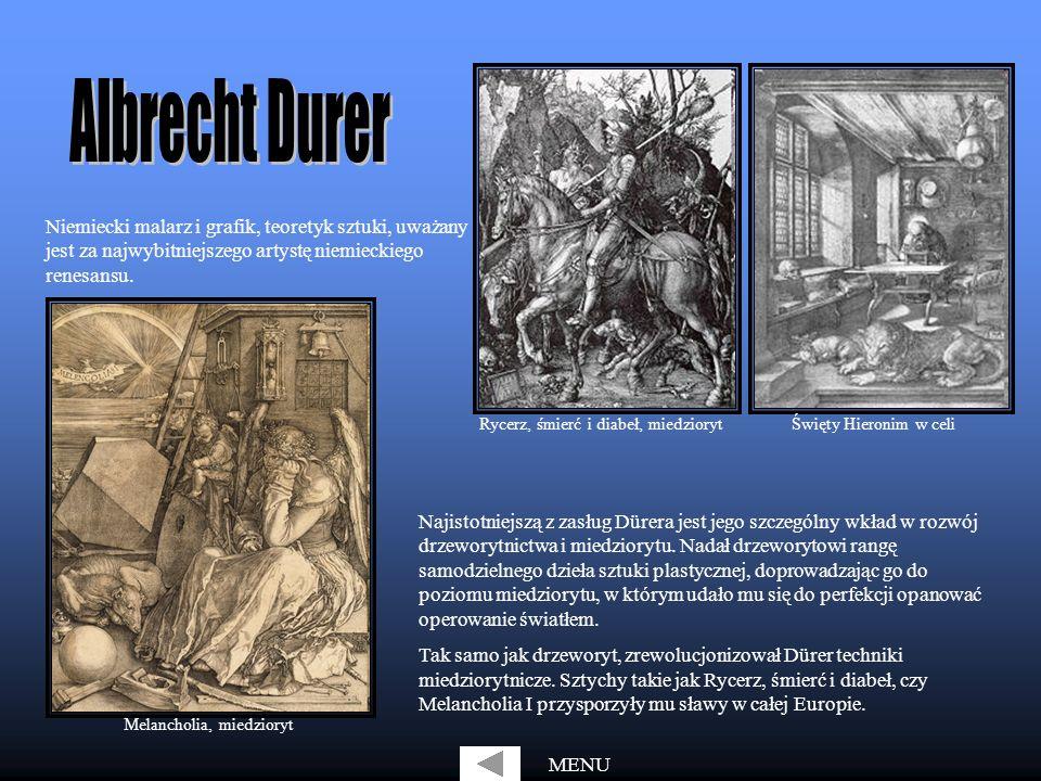 Albrecht Durer Niemiecki malarz i grafik, teoretyk sztuki, uważany jest za najwybitniejszego artystę niemieckiego renesansu.